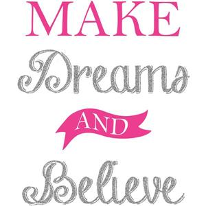 Make Dreams and Believe Wall Quote - 19.75